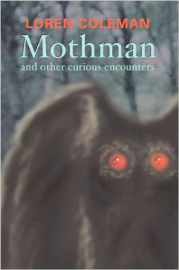 Mothman and Other Curious Encounters by Loren Coleman